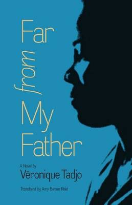 Far from My Father - CARAF Books: Caribbean and African Literature translated from the French (Hardback)