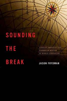 Sounding the Break: African American and Caribbean Routes of World Literature - New World Studies (Paperback)