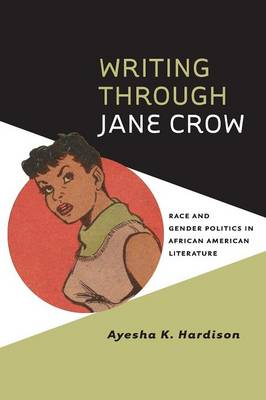 Writing through Jane Crow: Race and Gender Politics in African American Literature - American Literatures Initiative (Paperback)