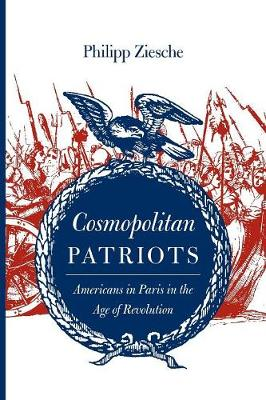 Cosmopolitan Patriots: Americans in Paris in the Age of Revolution - Jeffersonian America (Paperback)