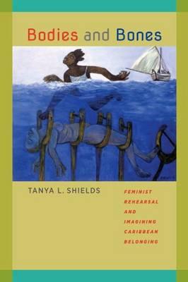 Bodies and Bones: Feminist Rehearsal and Imagining Caribbean Belonging - New World Studies (Hardback)