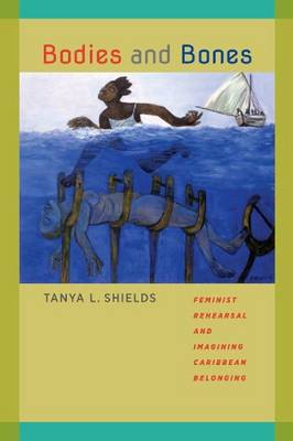 Bodies and Bones: Feminist Rehearsal and Imagining Caribbean Belonging - New World Studies (Paperback)