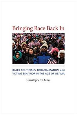 Bringing Race Back In: Black Politicians, Deracialization, and Voting Behavior in the Age of Obama - Race, Ethnicity and Politics (Hardback)