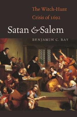 Satan and Salem: The Witch-Hunt Crisis of 1692 (Hardback)