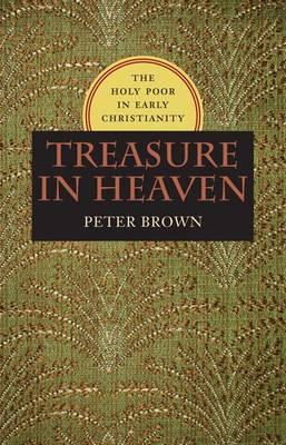Treasure in Heaven: The Holy Poor in Early Christianity (Hardback)