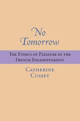No Tomorrow: The Ethics of Pleasure in the French Enlightenment (Paperback)