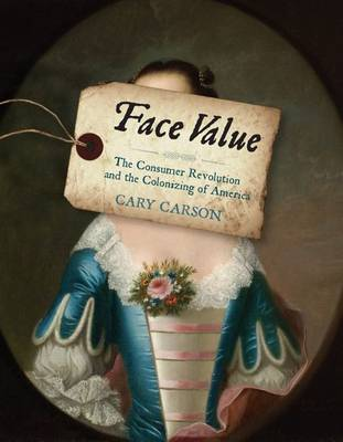 Face Value: The Consumer Revolution and the Colonizing of America (Hardback)