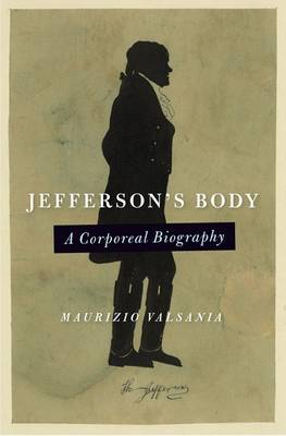 Jefferson's Body: A Corporeal Biiography - Jeffersonian America (Hardback)