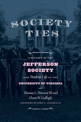 Society Ties: A History of the Jefferson Society and Student Life at the University of Virginia (Hardback)