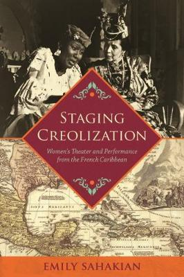 Staging Creolization: Women's Theatre and Performance frm the French Caribbean - New World Studies Modern Language Initiative (Paperback)