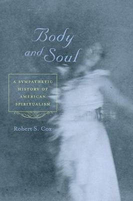 Body and Soul: A Sympathetic History of American Spiritualism (Paperback)