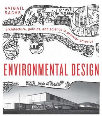 Environmental Design: Architecture, Politics, and Science in Postwar America - Midcentury: Architecture, Landscape, Urbanism, and Design (Hardback)