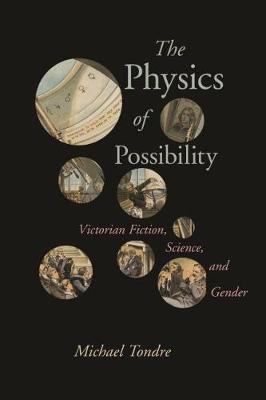 The Physics of Possibility: Victorian Fiction, Science, and Gender - Victorian Literature and Culture Series (Hardback)