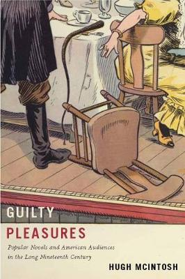 Guilty Pleasures: Popular Novels and American Audiences in the Long Nineteenth Century (Hardback)