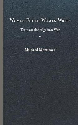 Women Fight, Women Write: Texts on the Algerian War (Hardback)
