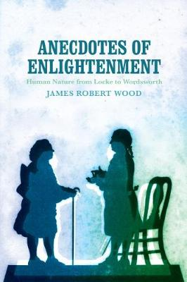 Anecdotes of Enlightenment: Human Nature from Locke to Wordsworth (Hardback)