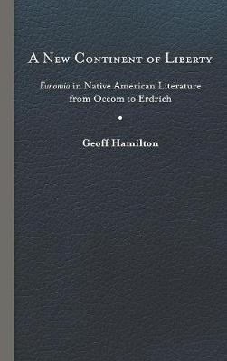 A New Continent of Liberty: Eunomia in Native American Literature from Occom to Erdrich (Hardback)