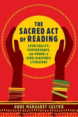 The Sacred Act of Reading: Spirituality, Performance, and Power in Afro-Diasporic Literature - New World Studies (Paperback)