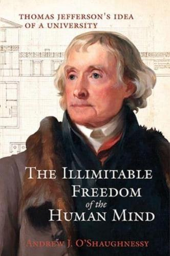 The Illimitable Freedom of the Human Mind: Thomas Jefferson's Idea of a University (Hardback)