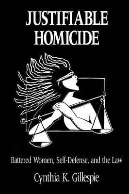 Justifiable Homicide: Battered Women, Self-defence and the Law (Paperback)