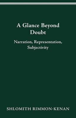A Glance Beyond Doubt: Narration, Representation, Subjectivity - Theory and Interpretation of Narrative (Paperback)
