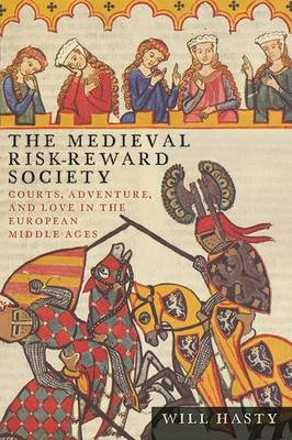 The Medieval Risk-Reward Society: Courts, Adventure, and Love in the European Middle Ages - Interventions: New Studies Medieval Cult (Hardback)