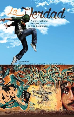La Verdad: An International Dialogue on Hip Hop Latinidades - Global Latin/O Americas (Hardback)