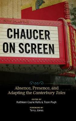 Chaucer on Screen: Absence, Presence, and Adapting the Canterbury Tales - Interventions: New Studies Medieval Cult (Hardback)