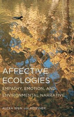 Affective Ecologies: Empathy, Emotion, and Environmental Narrative - Cognitive Approaches to Culture (Hardback)
