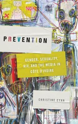 Prevention: Gender, Sexuality, Hiv, and the Media in Cote d'Ivoire - Abnormalities: Queer/Gender/Embodiment (Hardback)