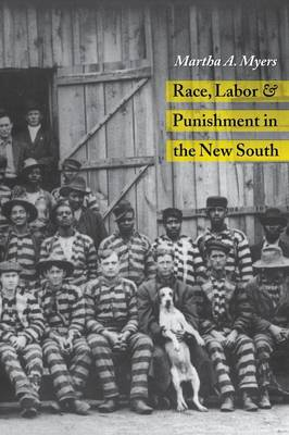Race, Labor and Punishment in the New South - History of Crime & Criminal Justice S. (Paperback)