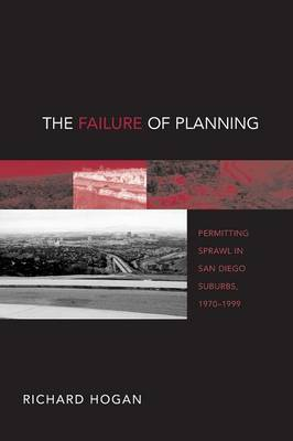 The Failure of Planning: Permitting Sprawl in San Diego Suburbs, 1970-1999 - Urban Life and Urban Landscape Series (Paperback)