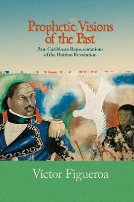 Prophetic Visions of the Past: Pan-Caribbean Representations of the Haitian Revolution - Transoceanic (Paperback)
