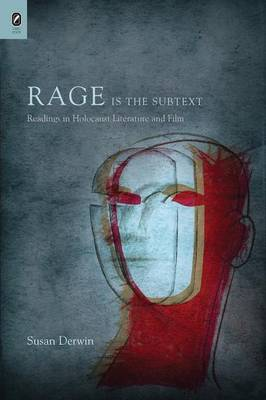 Rage Is the Subtext: Readings in Holocaust Literature and Film (Paperback)