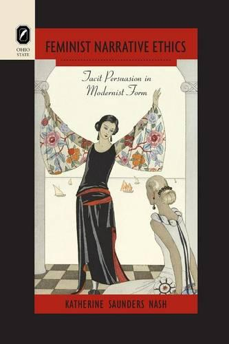 Feminist Narrative Ethics: Tacit Persuasion in Modernist Form - Theory Interpretation Narrativ (Paperback)