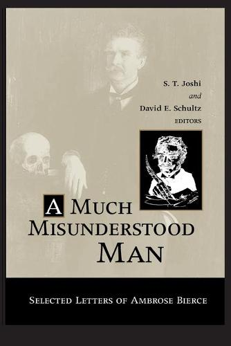 Much Misunderstood Man: Selected Letters of Ambrose Bierce (Paperback)