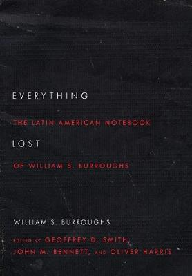 Everything Lost: The Latin American Notebook of William S. Burroughs, Revised Edition (Paperback)
