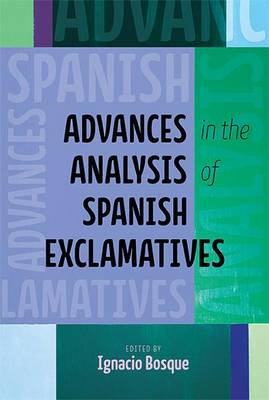 Advances in the Analysis of Spanish Exclamatives - Theoretical Developments in Hispanic Lin (Paperback)