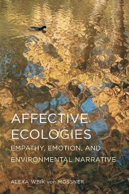 Affective Ecologies: Empathy, Emotion, and Environmental Narrative - Cognitive Approaches to Culture (Paperback)