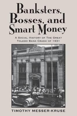 Banksters Bosses Smart Money: Social History of Great Toledo Bank Cras (Paperback)
