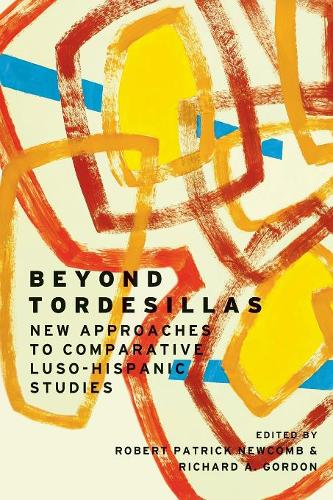 Beyond Tordesillas: New Approaches to Comparative Luso-Hispanic Studies - Transoceanic (Paperback)