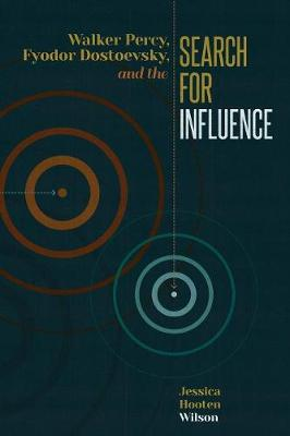 Walker Percy, Fyodor Dostoevsky, and the Search for Influence (Paperback)