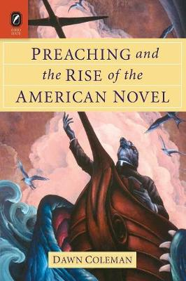 Preaching and the Rise of the American Novel - Literature, Religion, & Postsecular Studies (Paperback)