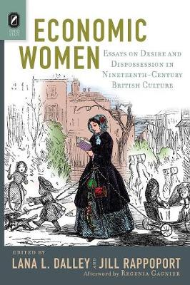 Economic Women: Essays on Desire and Dispossession in Nineteenth-Century British Culture (Paperback)