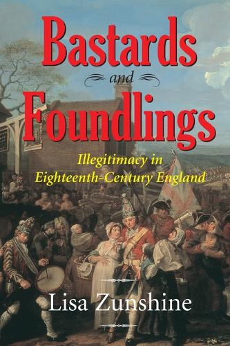 Bastards Foundlings: Illegitimacy in 18th Century England (Paperback)