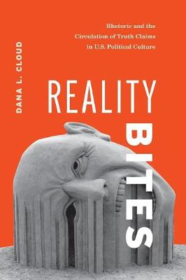 Reality Bites: Rhetoric and the Circulation of Truth Claims in U.S. Political Culture (Paperback)