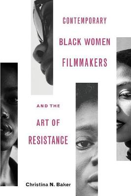 Contemporary Black Women Filmmakers and the Art of Resistance - Black Performance and Cultural Criticism (Paperback)