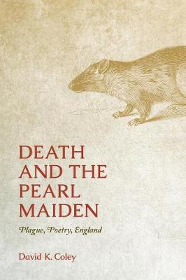 Death and the Pearl Maiden: Plague, Poetry, England - Interventions: New Studies Medieval Cult (Paperback)
