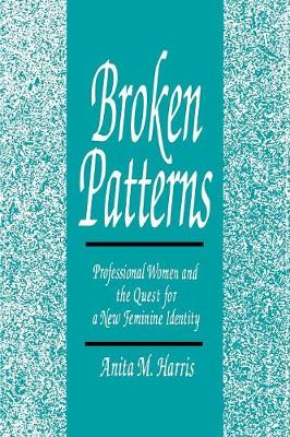 Broken Patterns: Professional Women and the Quest for a New Feminine Identity (Paperback)