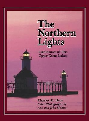 The Northern Lights: Lighthouses of the Upper Great Lakes (Hardback)